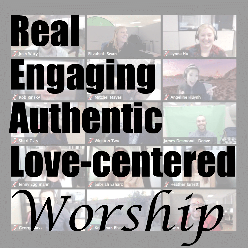 Real, Engaging, Authentic, Love-centered Worship.